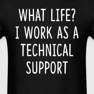 What Life I Work as Technical Support T-Shirts - Men's T-Shirt