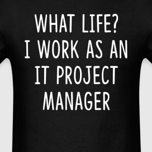What Life I Work as IT Project Manager T-Shirts - Men's T-Shirt