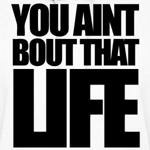 You Aint Bout That Life Hoodies - stayflyclothing.com - Women's Hoodie