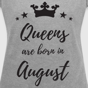 Queens Are Born In August T-Shirts - Women's Roll Cuff T-Shirt