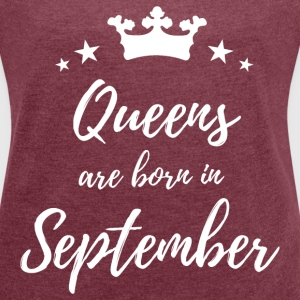 Queens Are Born In September T-Shirts - Women's Roll Cuff T-Shirt