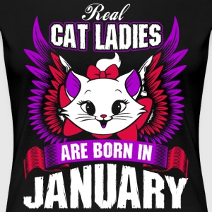 Real Cat Ladies Are Born In January T-Shirts - Women's Premium T-Shirt