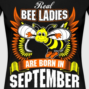 Real Bee Ladies Are Born In September T-Shirts - Women's Premium T-Shirt