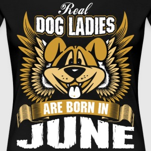 Real Dog Ladies Are Born In June T-Shirts - Women's Premium T-Shirt