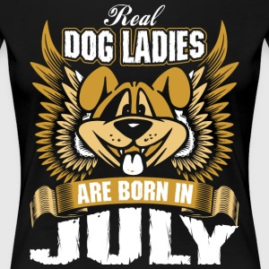 Real Dog Ladies Are Born In July T-Shirts - Women's Premium T-Shirt