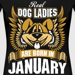 Real Dog Ladies Are Born In January T-Shirts - Women's Premium T-Shirt