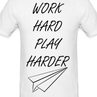 Design ~ Work Hard Play Harder Tee