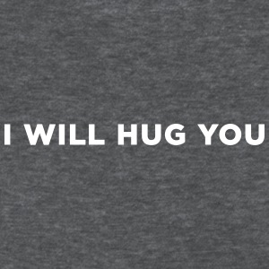 I Will Hug You T-Shirts - Women's T-Shirt
