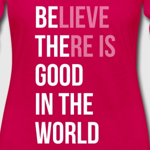 Believe There is Good In The World Long Sleeve Shirts - Women's Premium Long Sleeve T-Shirt