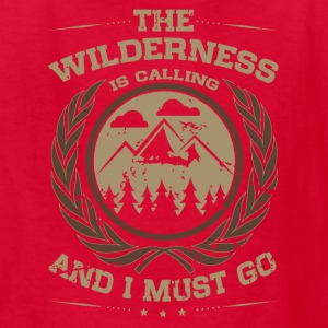 The Wilderness is Calling and I Must Go Kids' Shirts - Kids' T-Shirt