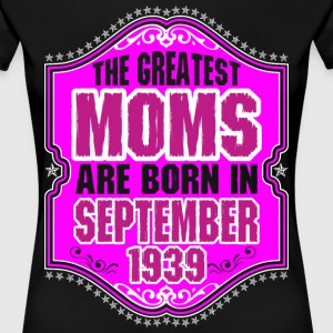 The Greatest Moms Are Born In September 1939 T-Shirts - Women's Premium T-Shirt