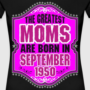 The Greatest Moms Are Born In September 1950 T-Shirts - Women's Premium T-Shirt