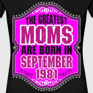 The Greatest Moms Are Born In September 1981 T-Shirts - Women's Premium T-Shirt