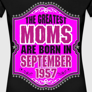 The Greatest Moms Are Born In September 1957 T-Shirts - Women's Premium T-Shirt