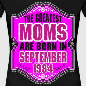 The Greatest Moms Are Born In September 1984 T-Shirts - Women's Premium T-Shirt