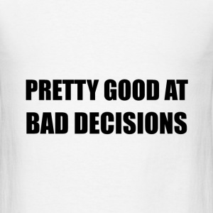 Pretty Good At Bad Decisions - Men's T-Shirt