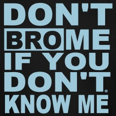 DON'T BRO ME IF YOU DON'T KNOW ME T-Shirts