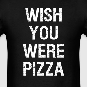 Wish You Were Pizza T-Shirts - Men's T-Shirt