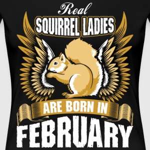 Real Squirrel Ladies Are Born In February T-Shirts - Women's Premium T-Shirt