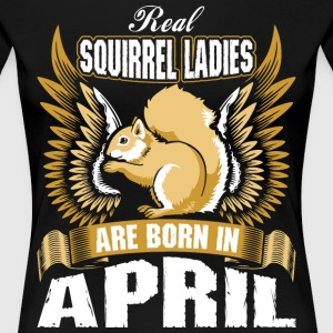 Real Squirrel Ladies Are Born In April T-Shirts - Women's Premium T-Shirt