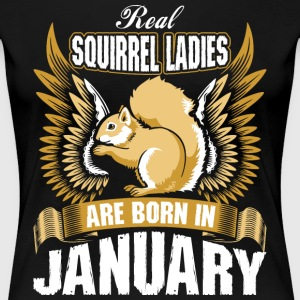 Real Squirrel Ladies Are Born In January T-Shirts - Women's Premium T-Shirt
