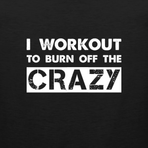 I workout to burn off the crazy Sportswear - Men's Premium Tank