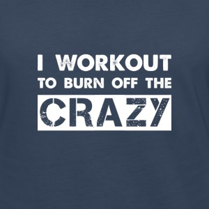 I workout to burn off the crazy Long Sleeve Shirts - Women's Premium Long Sleeve T-Shirt