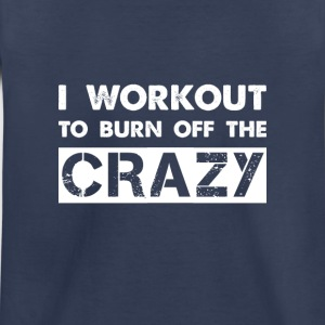 I workout to burn off the crazy Baby & Toddler Shirts - Toddler Premium T-Shirt