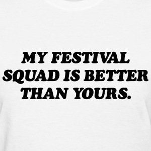 my Festival squad is better than yours T-Shirts - Women's T-Shirt