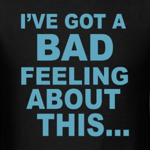 Bad feeling - Men's T-Shirt