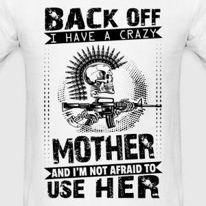 I have A Crazy Mother I am not Afraid To Use Her T-Shirts - Men's T-Shirt