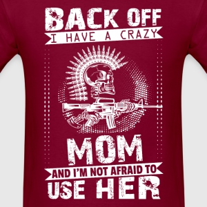 Back Of I Have A Crazy Mom And I am not Afraid To T-Shirts - Men's T-Shirt