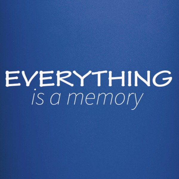 EVERYTHING is a memory - Full Color Mug
