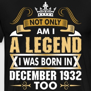 Not Only Am I A Legend I Was Born In December 1932 T-Shirts - Men's Premium T-Shirt