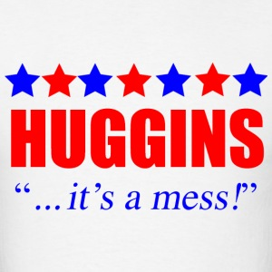 Marty Huggins It's A Mess The Campaign T-Shirts - Men's T-Shirt