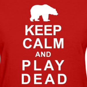 Keep Calm and Play Dead - Women's T-Shirt