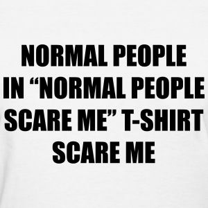 Normal people in normal people scare me  T-Shirts - Women's T-Shirt