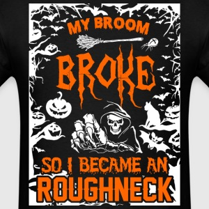 My Broom Broke, So I Became A Roughneck, Roughneck - Men's T-Shirt