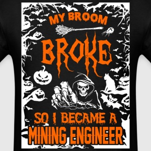 My Broom Broke So I Became A Mining Engineer - Men's T-Shirt