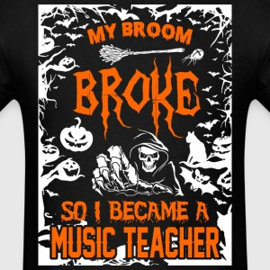 My Broom Broke So I Became A Music Teacher - Men's T-Shirt