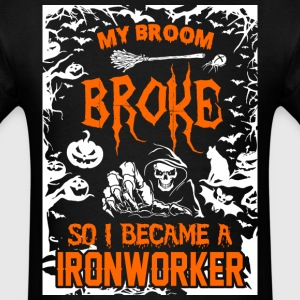 My Broom Broke So I Became A Iron Worker - Men's T-Shirt