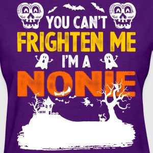 You Cant Frighten Me Im A Nonie - Women's T-Shirt
