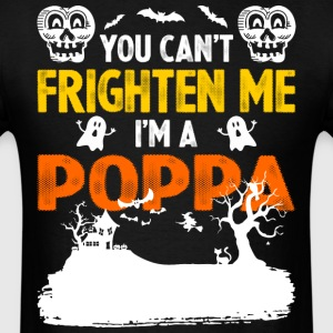 You Cant Frighten Me Im A Poppa - Men's T-Shirt