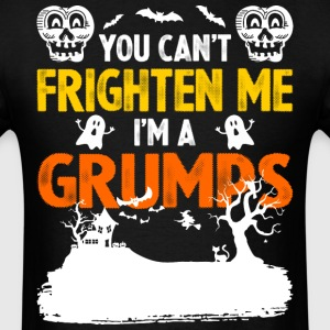 You Cant Frighten Me Im A Grumps - Men's T-Shirt