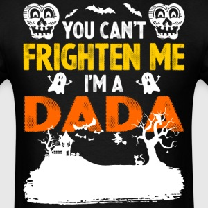 You Cant Frighten Me Im A Dada - Men's T-Shirt