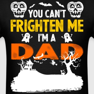You Cant Frighten Me Im A Dad - Men's T-Shirt