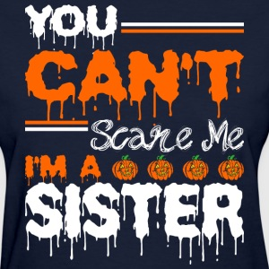 You Cant Scare Me Im A Sister - Women's T-Shirt