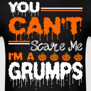 You Cant Scare Me Im A Grumps - Men's T-Shirt