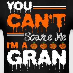 You Cant Scare Me Im A Gran - Men's T-Shirt