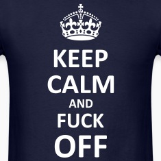Keep Calm and Fuck Off (Black) T-Shirts